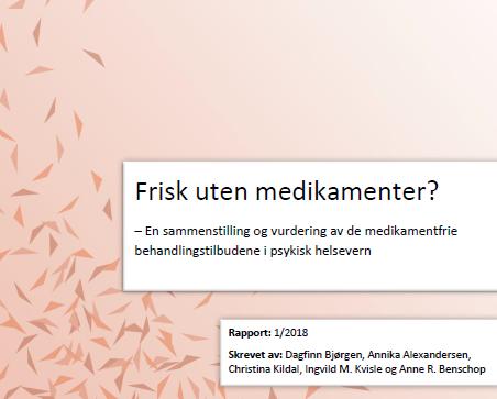 """Bilde: Rapporten """"Frisk uten medikamenter? -En sammenstilling og vurdering av de medikamentfrie behandlingstilbudene i psykisk helsevern"""